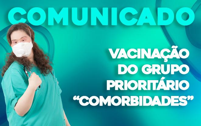 """Comunicado – Vacinação  do grupo prioritário  """"COMORBIDADES"""""""